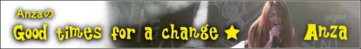 AnzaのGood times for a change ☆